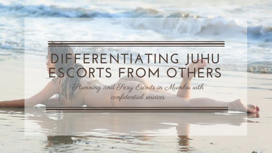 Differentiating Juhu Escorts from others